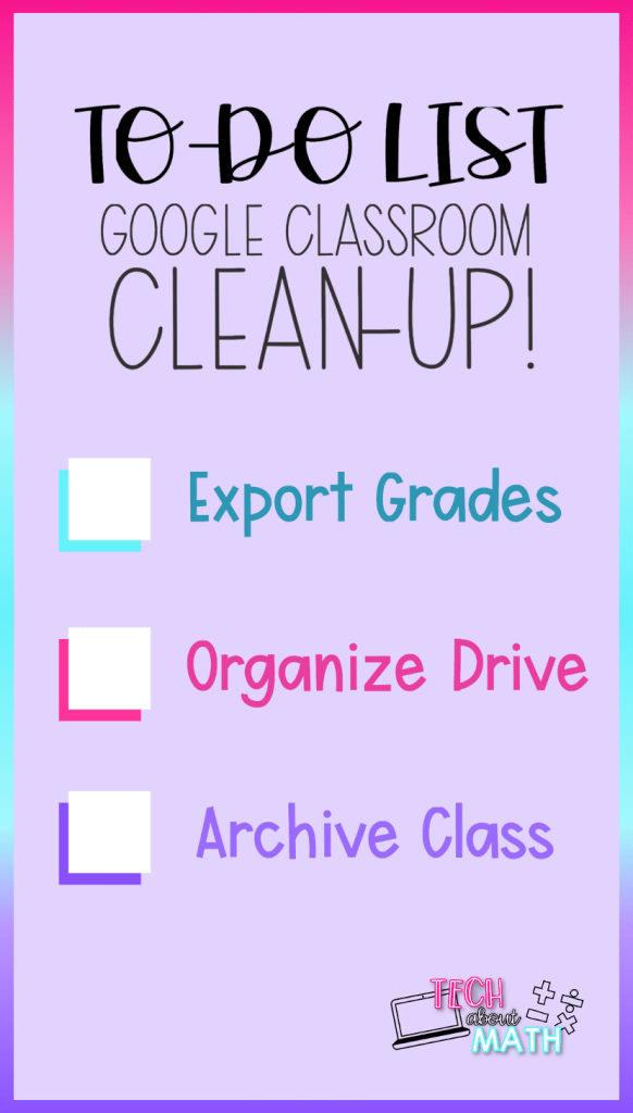 End of Year Google Classroom to-do list - export grades, organize drive, archive class.
